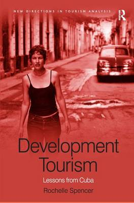 Development Tourism: Lessons from Cuba - New Directions in Tourism Analysis (Hardback)