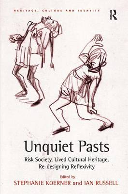 Unquiet Pasts: Risk Society, Lived Cultural Heritage, Re-Designing Reflexivity - Heritage, Culture and Identity (Hardback)