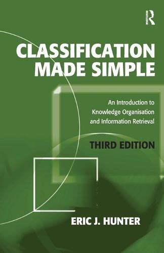 Classification Made Simple: An Introduction to Knowledge Organisation and Information Retrieval (Paperback)