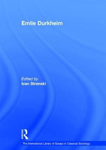 Emile Durkheim - The International Library of Essays in Classical Sociology (Hardback)