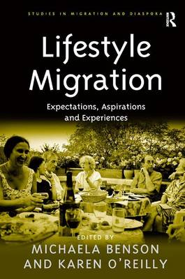 Lifestyle Migration: Expectations, Aspirations and Experiences - Studies in Migration and Diaspora (Hardback)