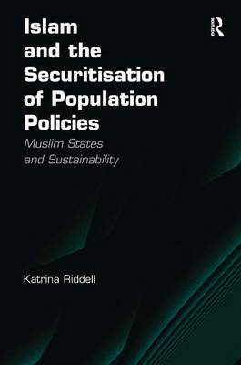 Islam and the Securitisation of Population Policies: Muslim States and Sustainability (Hardback)