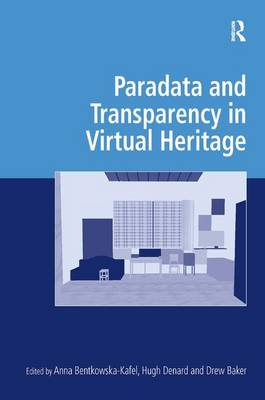 Paradata and Transparency in Virtual Heritage - Digital Research in the Arts and Humanities (Hardback)