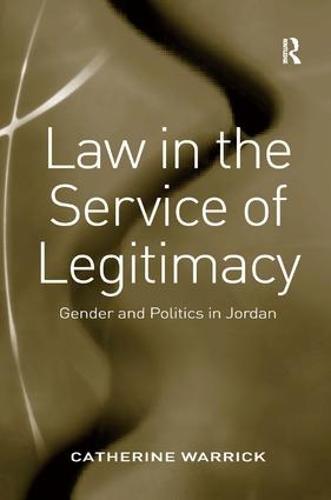 Law in the Service of Legitimacy: Gender and Politics in Jordan (Hardback)