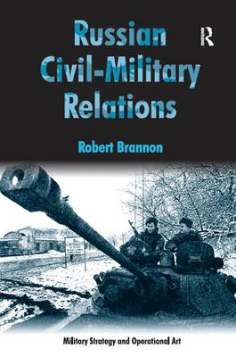 Russian Civil-Military Relations - Military Strategy and Operational Art (Hardback)