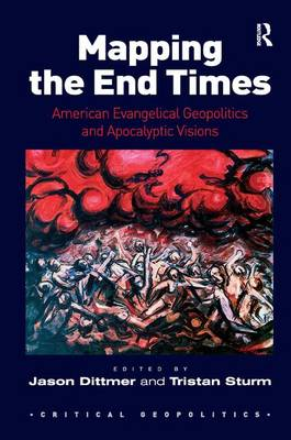 Mapping the End Times: American Evangelical Geopolitics and Apocalyptic Visions - Critical Geopolitics (Hardback)