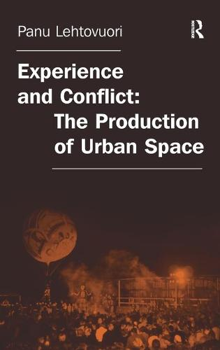 Experience and Conflict: The Production of Urban Space (Hardback)
