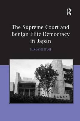 The Supreme Court and Benign Elite Democracy in Japan (Hardback)