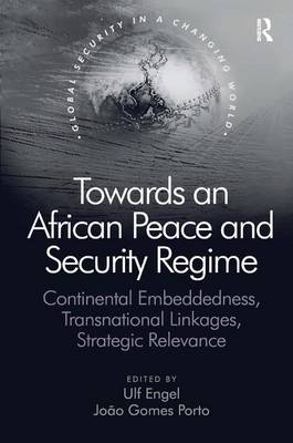 Towards an African Peace and Security Regime: Continental Embeddedness, Transnational Linkages, Strategic Relevance - Global Security in a Changing World (Hardback)