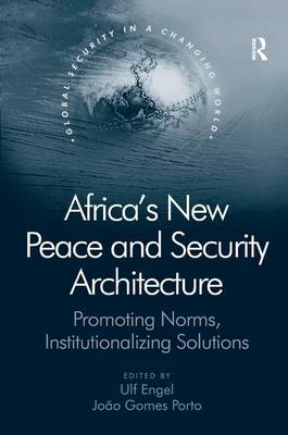 Africa's New Peace and Security Architecture: Promoting Norms, Institutionalizing Solutions - Global Security in a Changing World (Hardback)