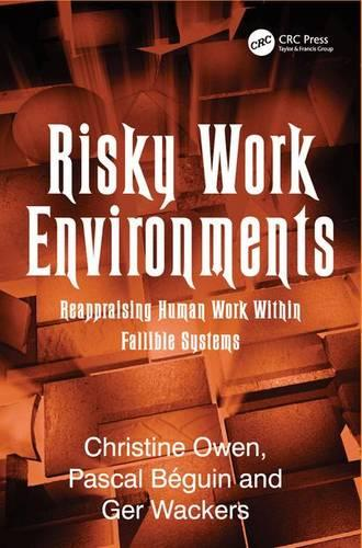 Risky Work Environments: Reappraising Human Work Within Fallible Systems (Hardback)