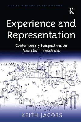 Experience and Representation: Contemporary Perspectives on Migration in Australia - Studies in Migration and Diaspora (Hardback)