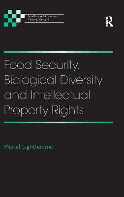 Food Security, Biological Diversity and Intellectual Property Rights - Intellectual Property, Theory, Culture (Hardback)