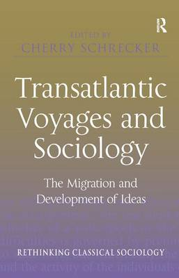 Transatlantic Voyages and Sociology: The Migration and Development of Ideas (Hardback)