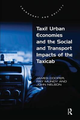 Taxi! Urban Economies and the Social and Transport Impacts of the Taxicab - Transport and Society (Hardback)