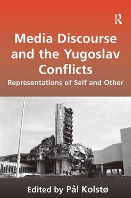 Media Discourse and the Yugoslav Conflicts: Representations of Self and Other (Hardback)