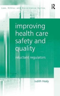 Improving Health Care Safety and Quality: Reluctant Regulators - Law, Ethics and Governance (Hardback)