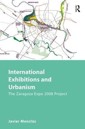 International Exhibitions and Urbanism: The Zaragoza Expo 2008 Project (Hardback)