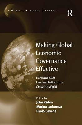 Making Global Economic Governance Effective: Hard and Soft Law Institutions in a Crowded World - Global Finance (Hardback)