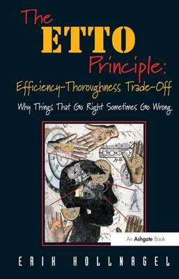 The ETTO Principle: Efficiency-Thoroughness Trade-Off: Why Things That Go Right Sometimes Go Wrong (Paperback)