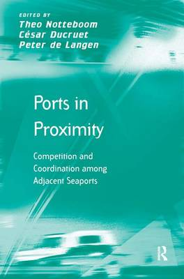 Ports in Proximity: Competition and Coordination among Adjacent Seaports (Hardback)