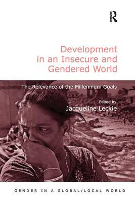 Development in an Insecure and Gendered World: The Relevance of the Millennium Goals - Gender in a Global/Local World (Hardback)