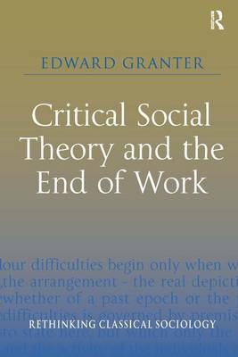 Critical Social Theory and the End of Work (Hardback)