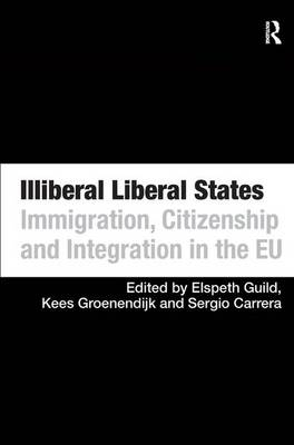 Illiberal Liberal States: Immigration, Citizenship and Integration in the EU (Hardback)