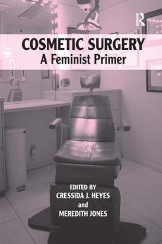 Cosmetic Surgery: A Feminist Primer (Hardback)