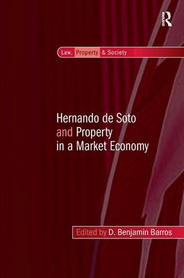 Hernando de Soto and Property in a Market Economy - Law, Property and Society (Hardback)