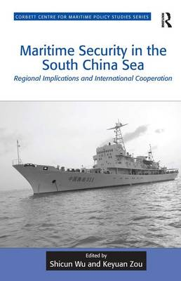 Maritime Security in the South China Sea: Regional Implications and International Cooperation - Corbett Centre for Maritime Policy Studies Series (Hardback)