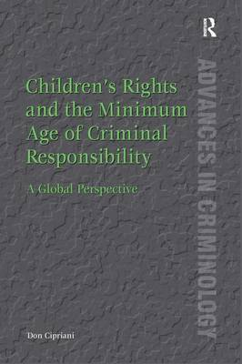 Children's Rights and the Minimum Age of Criminal Responsibility: A Global Perspective - Advances in Criminology (Hardback)