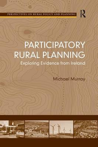 Participatory Rural Planning: Exploring Evidence from Ireland (Hardback)