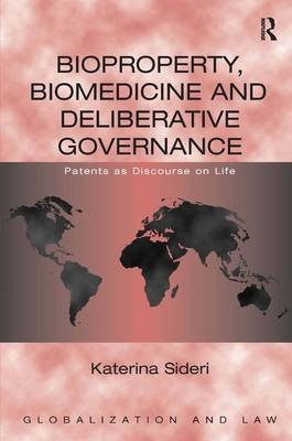 Bioproperty, Biomedicine and Deliberative Governance: Patents as Discourse on Life (Hardback)