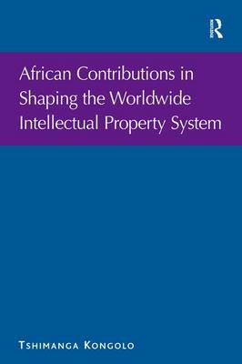African Contributions in Shaping the Worldwide Intellectual Property System (Hardback)