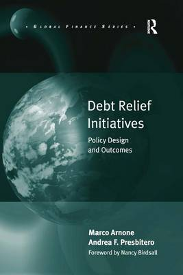 Debt Relief Initiatives: Policy Design and Outcomes - Global Finance (Hardback)