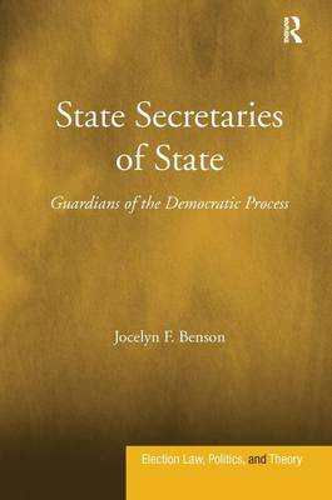 State Secretaries of State: Guardians of the Democratic Process (Hardback)