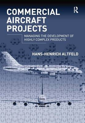 Commercial Aircraft Projects: Managing the Development of Highly Complex Products (Hardback)