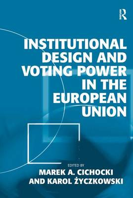 Institutional Design and Voting Power in the European Union (Hardback)