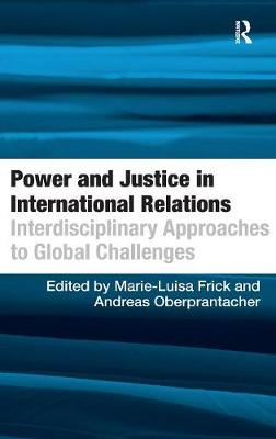 Power and Justice in International Relations: Interdisciplinary Approaches to Global Challenges (Hardback)