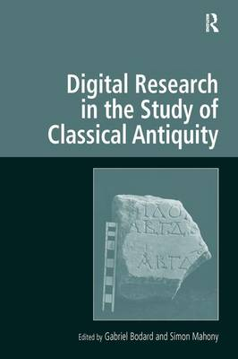 Digital Research in the Study of Classical Antiquity - Digital Research in the Arts and Humanities (Hardback)