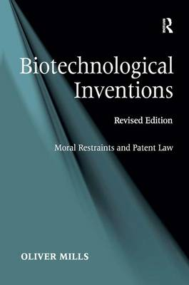 Biotechnological Inventions: Moral Restraints and Patent Law (Hardback)