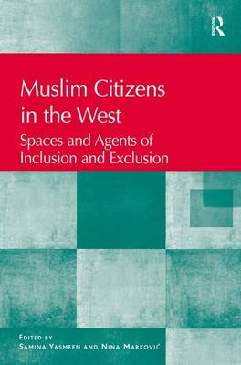 Muslim Citizens in the West: Spaces and Agents of Inclusion and Exclusion (Hardback)
