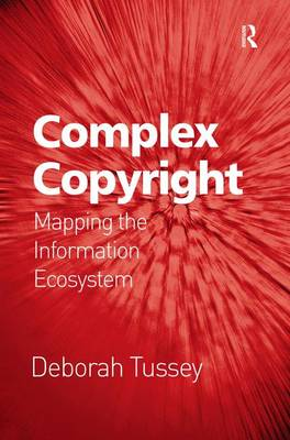 Complex Copyright: Mapping the Information Ecosystem (Hardback)