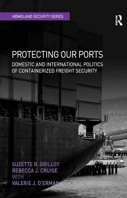 Protecting Our Ports: Domestic and International Politics of Containerized Freight Security - Homeland Security (Hardback)
