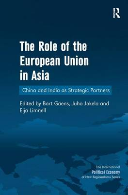 The Role of the European Union in Asia: China and India as Strategic Partners - The International Political Economy of New Regionalisms Series (Hardback)