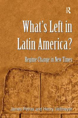 What's Left in Latin America?: Regime Change in New Times (Hardback)