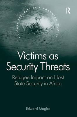 Victims as Security Threats: Refugee Impact on Host State Security in Africa - Global Security in a Changing World (Hardback)