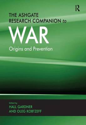The Ashgate Research Companion to War: Origins and Prevention (Hardback)