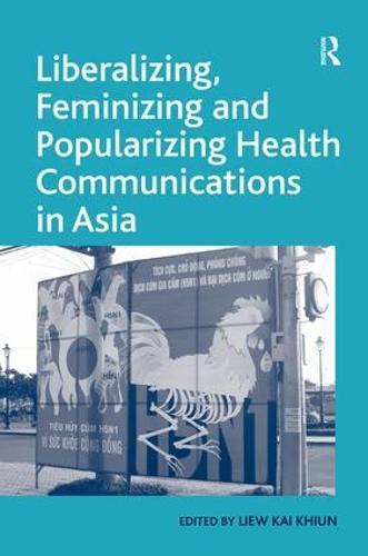 Liberalizing, Feminizing and Popularizing Health Communications in Asia (Hardback)